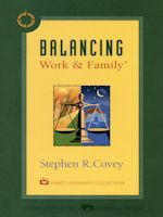 Balancing Work & Family by Stephen R. Covey